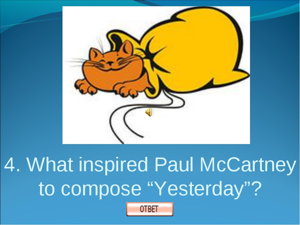 "4. What inspired Paul McCartney to compose ""Yesterday""?"