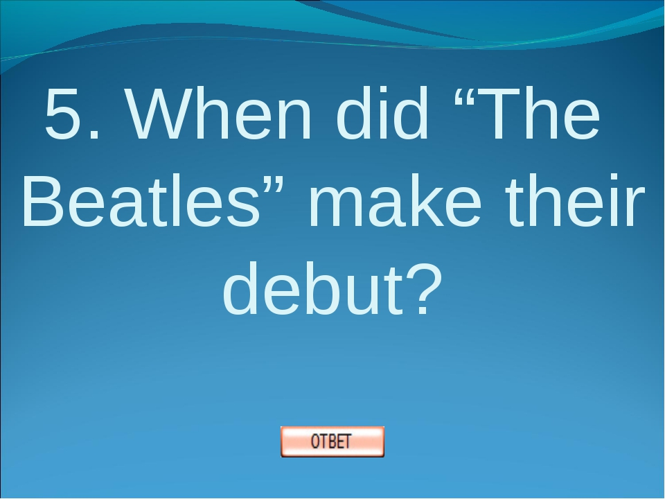 "5. When did ""The Beatles"" make their debut?"