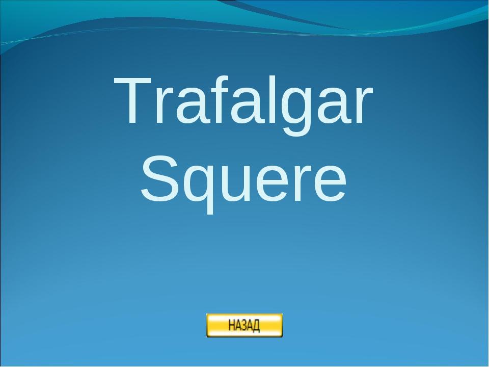 Trafalgar Squere