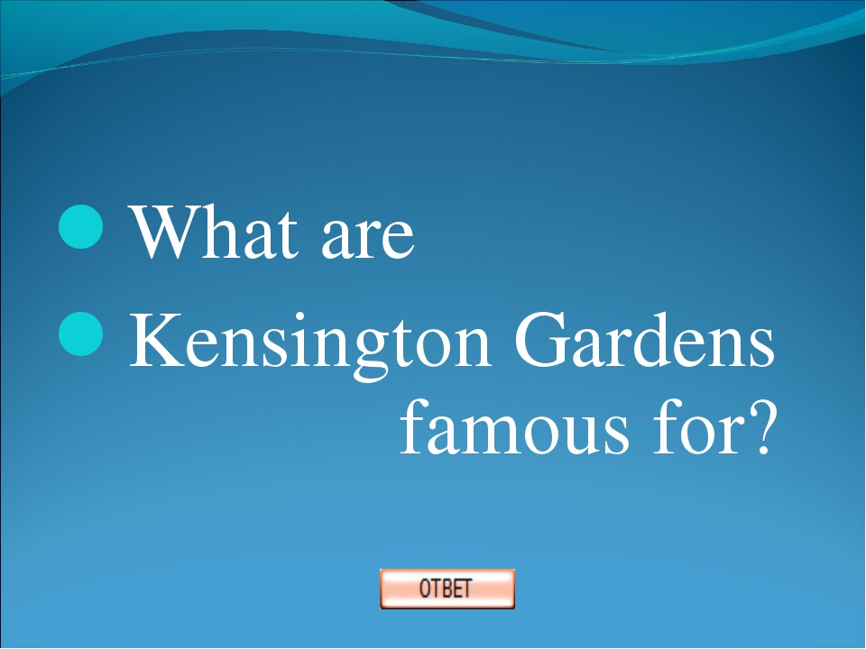 What are Kensington Gardens 				famous for?