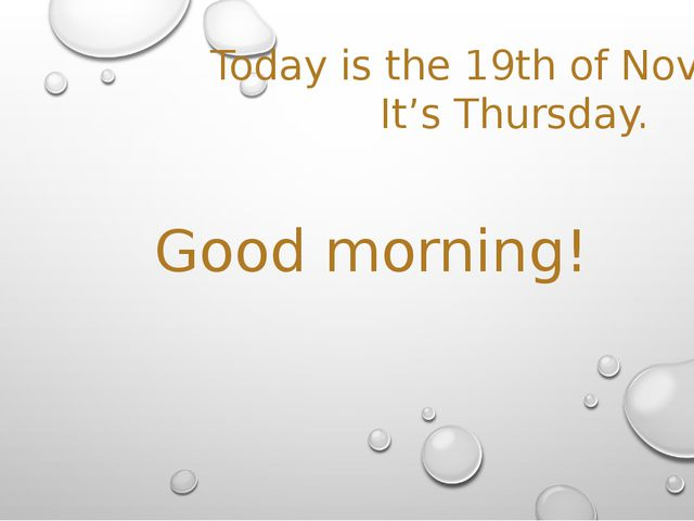 Today is the 19th of November It's Thursday. Good morning!