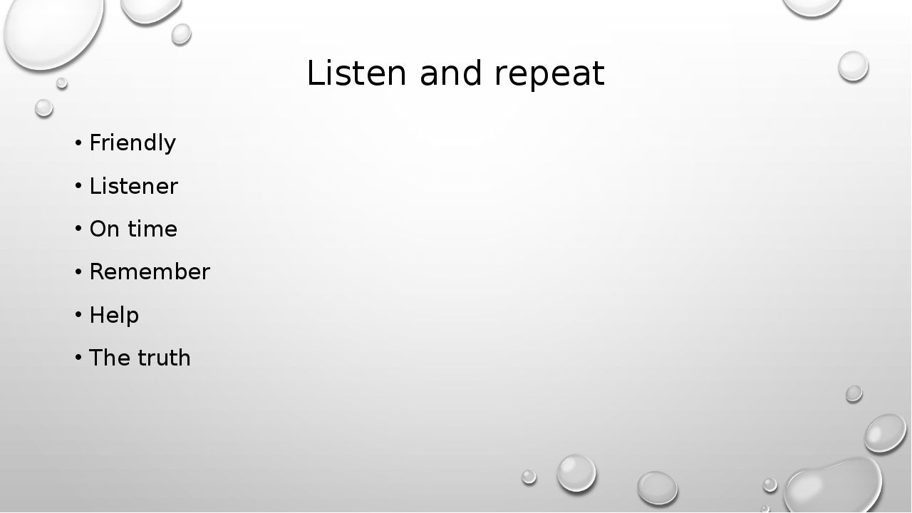 Listen and repeat Friendly Listener On time Remember Help The truth