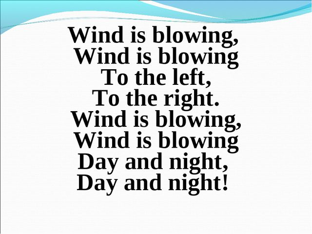 Wind is blowing, Wind is blowing To the left, To the right. Wind is blowing,...