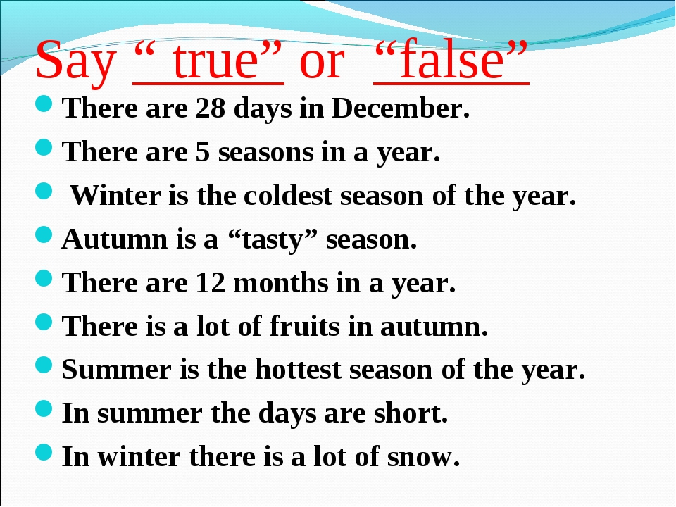 "Say "" true"" or ""false"" There are 28 days in December. There are 5 seasons in..."