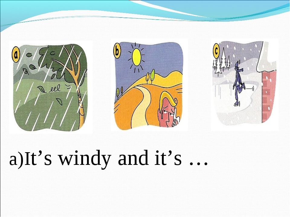 a)It's windy and it's …