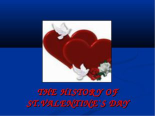 THE HISTORY OF ST.VALENTINE`S DAY