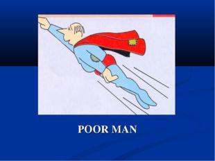 POOR MAN