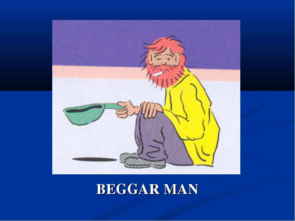 BEGGAR MAN