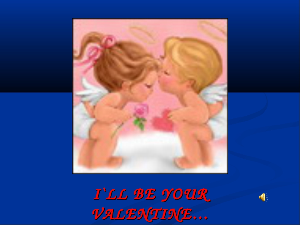 I`LL BE YOUR VALENTINE…
