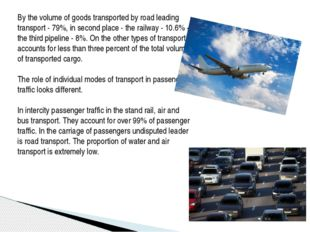 By the volume of goods transported by road leading transport - 79%, in second
