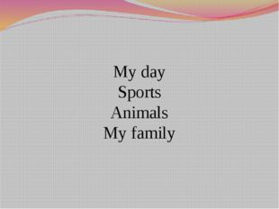 My day Sports Animals My family