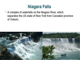 A complex of waterfalls on the Niagara River, which separates the US state of