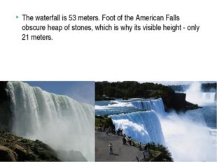 The waterfall is 53 meters. Foot of the American Falls obscure heap of stones