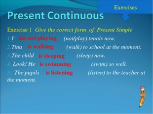 Exercises Exercise 1 Give the correct form of Present Simple I (not/play) ten