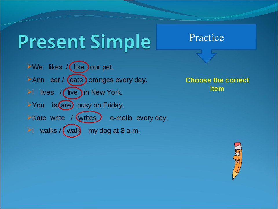 Practice We likes / like our pet. Ann eat / eats oranges every day. I lives /...