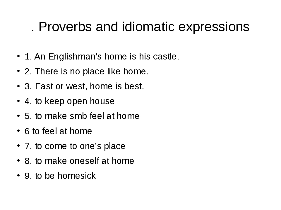 . Proverbs and idiomatic expressions 1. An Englishman's home is his castle. 2...