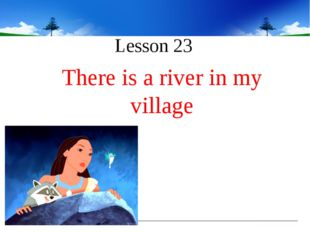 Lesson 23 There is a river in my village