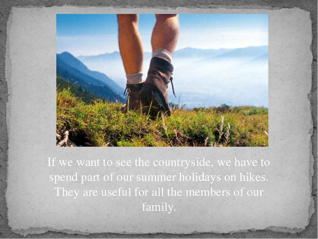 If we want to see the countryside, we have to spend part of our summer holida...