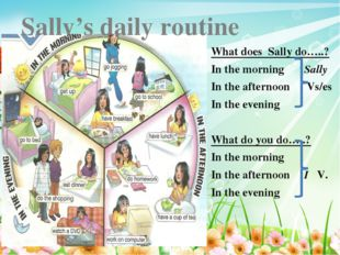 * What does Sally do…..? In the morning Sally In the afternoon Vs/es In the e