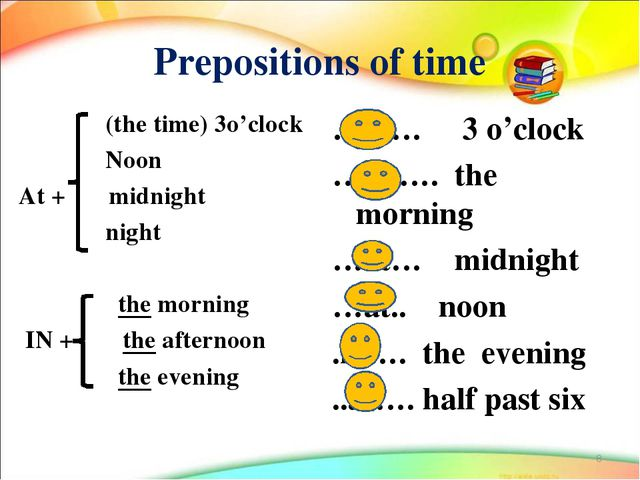 Prepositions of time (the time) 3o'clock Noon At + midnight night the morning...