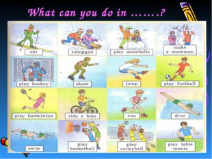 What can you do in …….?