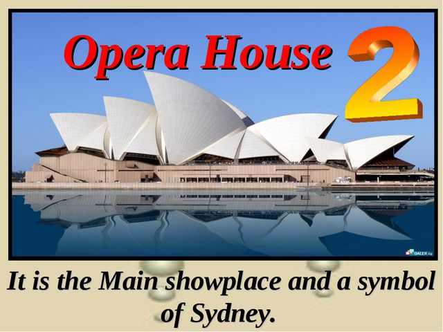 Opera House It is the Main showplace and a symbol of Sydney.