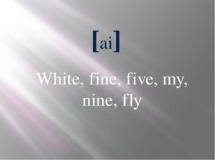 [ai] White, fine, five, my, nine, fly