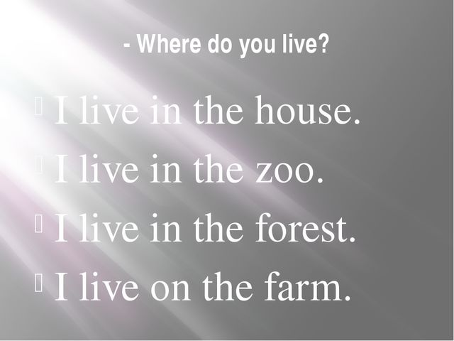 - Where do you live? I live in the house. I live in the zoo. I live in the fo...