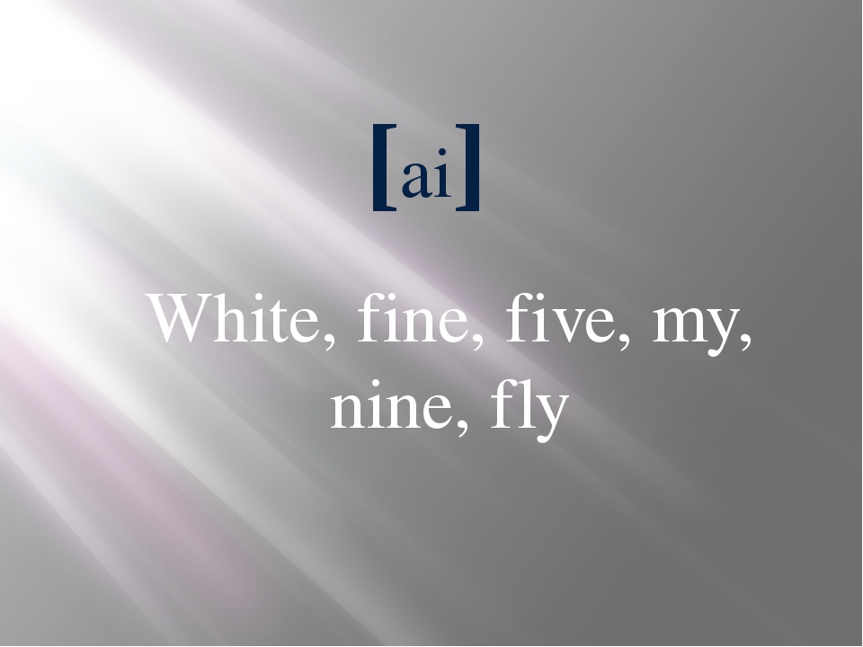 [ai] White, fine, five, my, nine, fly