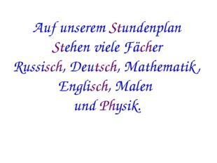 Auf unserem Stundenplan Stehen viele Fächer Russisch, Deutsch, Mathematik, E