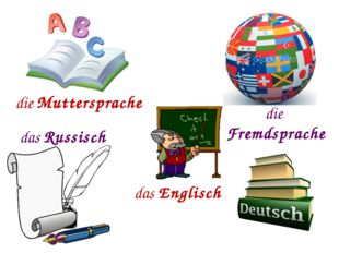 die Muttersprache die Fremdsprache das Russisch das Englisch