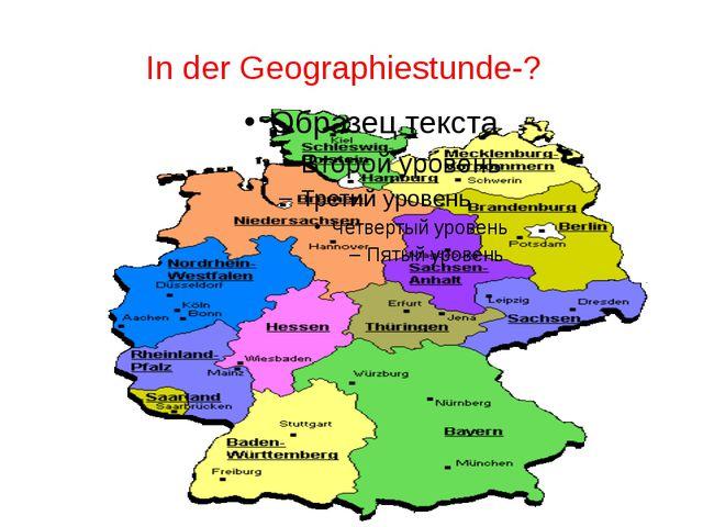 In der Geographiestunde-?