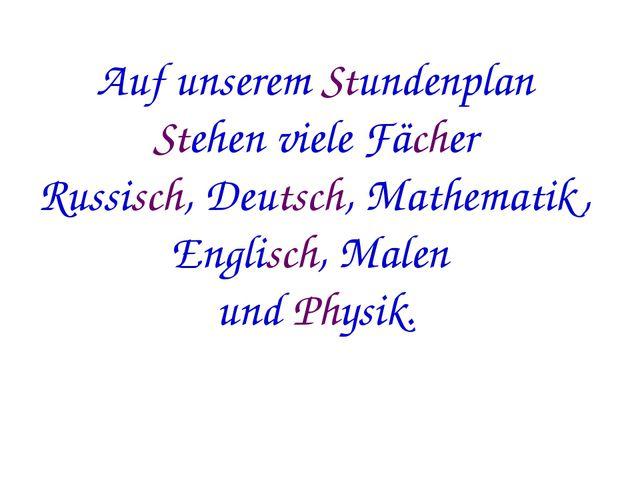 Auf unserem Stundenplan Stehen viele Fächer Russisch, Deutsch, Mathematik, E...