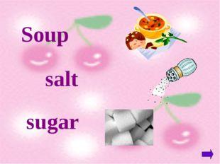 Soup salt sugar