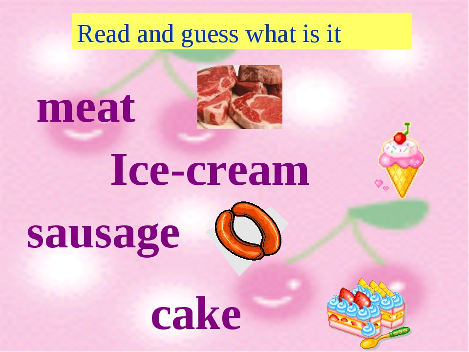Read and guess what is it meat Ice-cream sausage cake