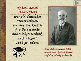Robert Bosch (1861-1942) war ein deutscher Unternehmer, der eine Werkstӓtte f