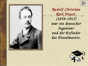 Rudolf Christian Karl Diesel (1858-1913) war ein deutscher Ingenieur und der