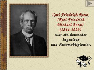 Carl Friedrich Benz (Karl Friedrich Michael Benz) (1844-1929) war ein deutsch