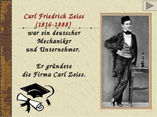 Carl Friedrich Zeiss (1816-1888) war ein deutscher Mechaniker und Unternehmer