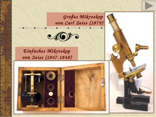 Großes Mikroskop von Carl Zeiss (1879) Einfaches Mikroskop von Zeiss (1847-18
