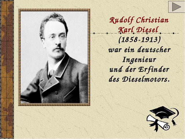 Rudolf Christian Karl Diesel (1858-1913) war ein deutscher Ingenieur und der...