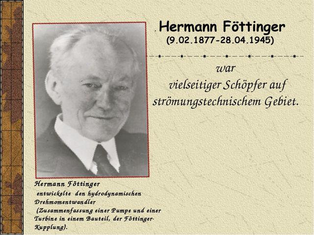 war vielseitiger Schöpfer auf strömungstechnischem Gebiet. Hermann Fӧttinger...
