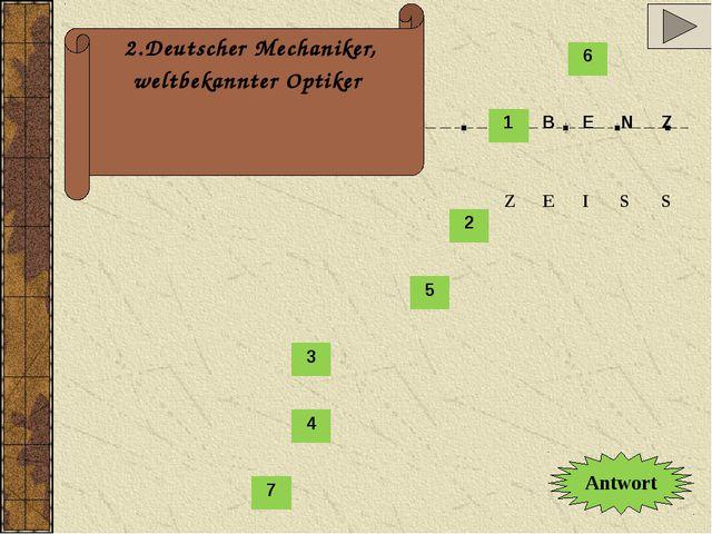 2.Deutscher Mechaniker, weltbekannter Optiker Antwort Z E I S S 6 1 B E N Z 2...