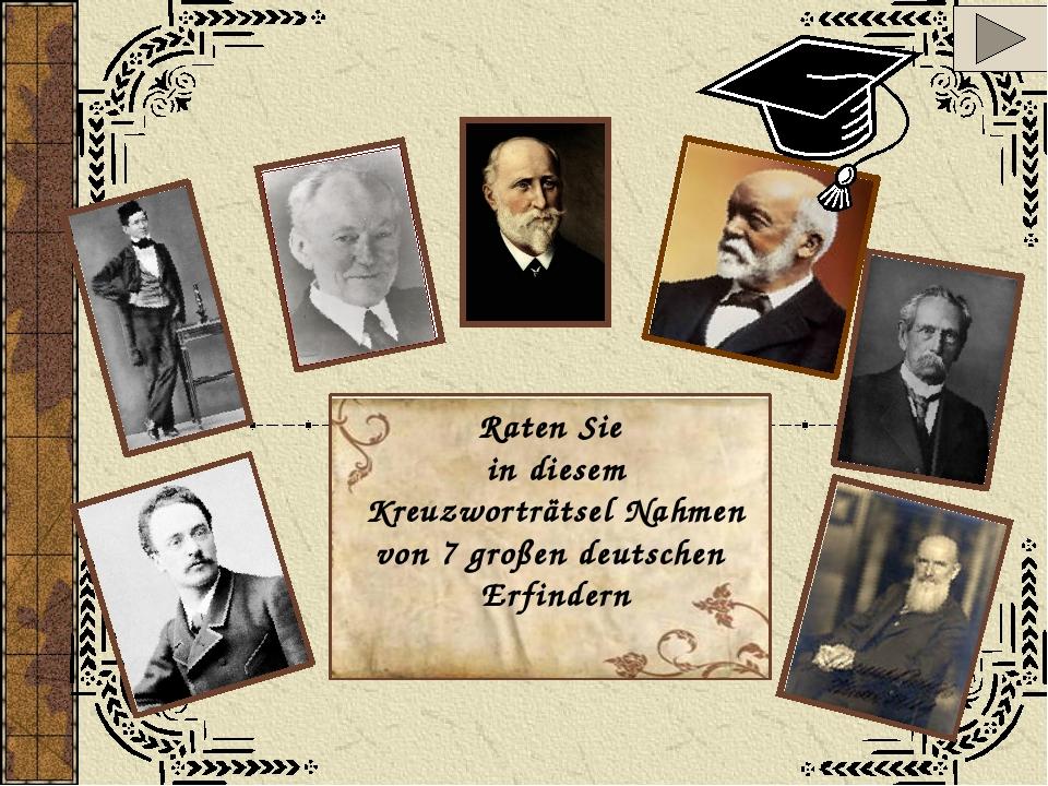 Raten Sie in diesem Kreuzworträtsel Nahmen von 7 großen deutschen Erfindern