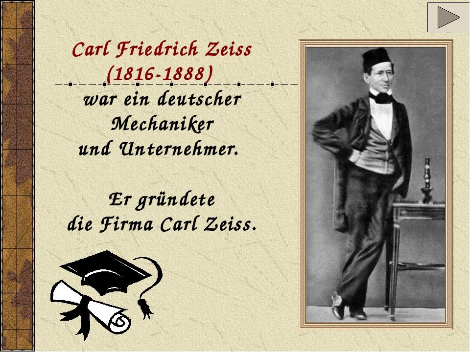 Carl Friedrich Zeiss (1816-1888) war ein deutscher Mechaniker und Unternehmer...