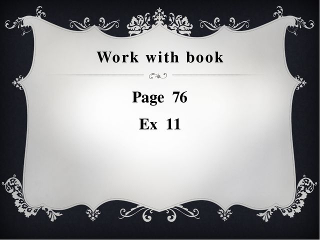 Work with book Page 76 Ex 11