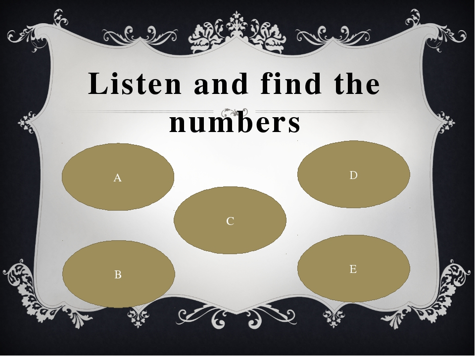 Listen and find the numbers A C B E D