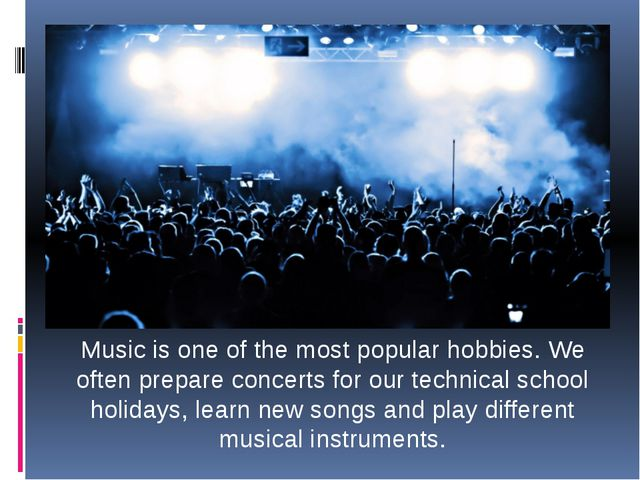 Music is one of the most popular hobbies. We often prepare concerts for our t...