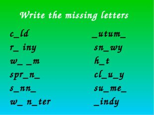 Write the missing letters c_ld r_ iny w_ _m spr_n_ s_nn_ w_ n_ter _utum_ sn_w