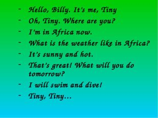 Hello, Billy. It's me, Tiny Oh, Tiny. Where are you? I'm in Africa now. What